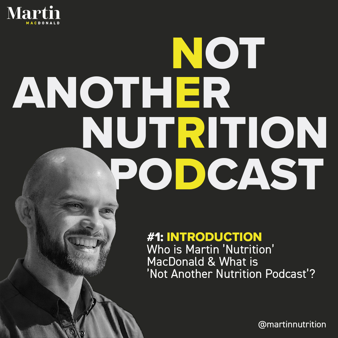 Who is Martin 'Nutrition' MacDonald & What is 'Not Another Nutrition Podcast'?